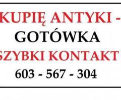 SKUP ANTYKÓW / KUPIĘ ANTYKI – D O J E Ż D Ż A M – ZADZWOŃ !