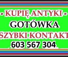 KUPIĘ ANTYKI - STAROCIE --- 603-567-304 --- ZADZWOŃ - GOTÓWKA , SZYBKI KONTAKT ~!~